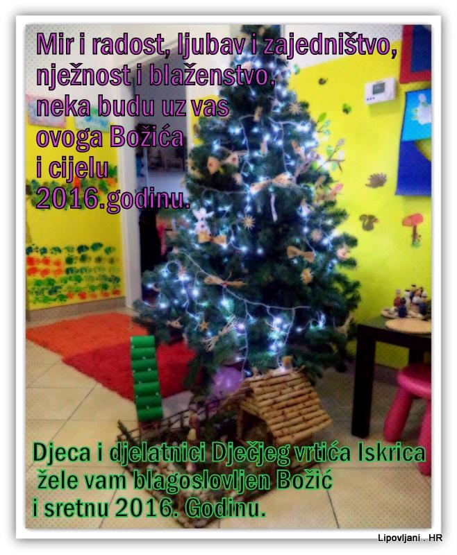 Djeca i djelatnici Dječjeg vrtića Iskrica žele vam blagoslovljen Božić i sretnu 2016. Godinu.