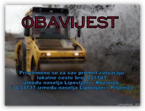 Privremeno se za sav promet zatvaraju lokalne ceste broj L33141 između naselja Lipovljani i Kozarice, i  L33137 između naselja Lipovljani i Piljenice