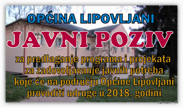 Javni poziv za predlaganje programa i projekata za zadovoljavanje javnih potreba koje će na području Općine Lipovljani provoditi udruge u 2018. godini